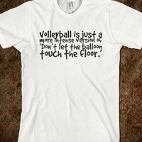 VOLLEYBALL IS JUST A MORE INTENSE VERSION OF 'DON'T LET THE BALLOON TOUCH THE FLOOR.'