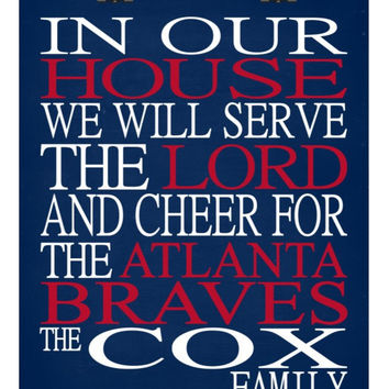 In Our House We Will Serve The Lord And Cheer for The Atlanta Braves personalized print - Christian gift sports art - multiple sizes
