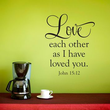 Bible Verse Wall Decal - John 15:12 - Love Each Other as I have loved you Decal - Medium
