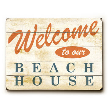 Welcome To The Beach House by Artist Peter Horjus Wood Sign