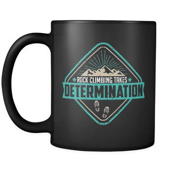 Mountain Climbing Mug Rock Climbing Takes Determination 11oz Black Coffee Mugs
