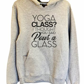 UNISEX HOODIE - Yoga Class? I Thought You Said Pour A Glass - FUNNY MENS AND WOMENS HOODED SWEATSHIRTS - 2151
