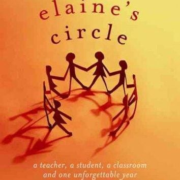 Elaine's Circle: A Teacher, a Student, a Classroom and One Unforgettable Year