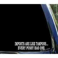 "Imports are like tampons .... - 8"" WHITE - funny Vinyl Decal Window Sticker - chevy ford sticker decal"