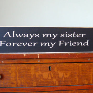 Always my sister forever my friend wood sign