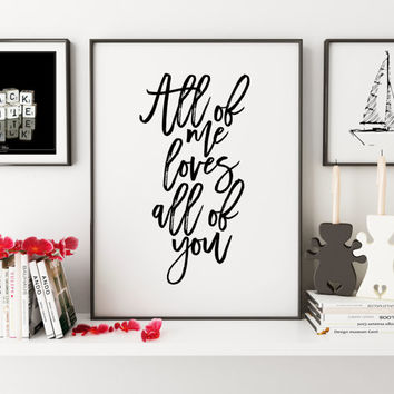 JOHN LEGEND LYRICS,All Of Me,Love Sign,Gift For Her,Gift For Him,Women Gifts,I Love You More,Quote Print,Quote Art,Home Decor,Wedding Quote