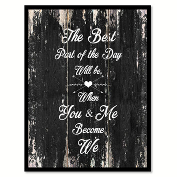 The Best Part Of The Day Will Be When You & Me Become We Quote Saying Canvas Print with Picture Frame Home Decor Wall Art