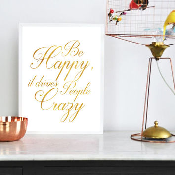 """Real Gold Foil Print """"Be Happy, It Drives People Crazy"""", Gold Foil, Typography, Wall Art, Gold Foil Decor, Gold Wall Art, Modern Typography."""