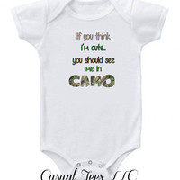 If You Think I'm Cute You Should See Me In Camo Hunting Funny Baby Bodysuit  or Toddler Tshirt