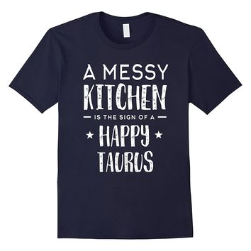 A messy kitchen is the sign of a happy Taurus funny t-shirt