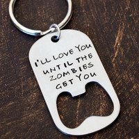 I'll Love You Until the Zombies Get You- Bottle Opener Key Chain, Bottle Opener Key Chain for Men