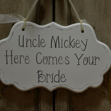 "Custom Wedding Sign, Hand Painted Wooden Cottage Chic Flower Girl / Ring Bearer Personalized Uncle Sign, ""Uncle Here Comes Your Bride."""