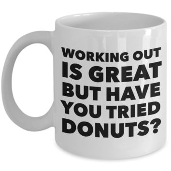 Working Out is Great But Have You Tried Donuts Coffee Mug Ceramic Funny Coffee Cup