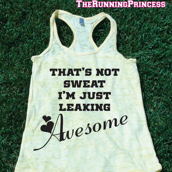 That's Not Sweat I'm Just Leaking Awesome.Womens crossfit tank.exercise tank.Running tank top. Bootcamp tank.Sexy Gym Clothing