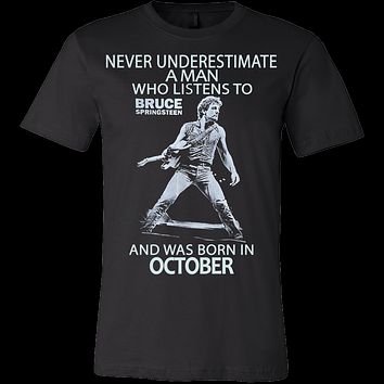 Never Underestimate a Man who listens to Bruce Springsteen and was born in October T-shirt