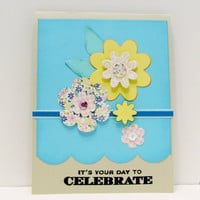 Handmade, Stamped and Embossed Birthday, Celebration, Congratulations Card Featuring Multiple Layered Die Cut Flowers