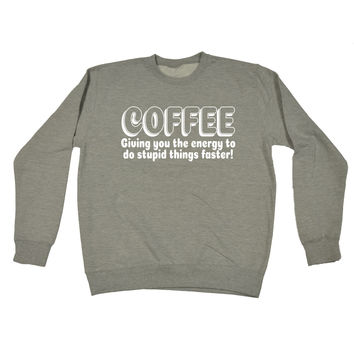 123t USA Coffee Giving You the Energy To Do Stupid Things Faster Funny Sweatshirt