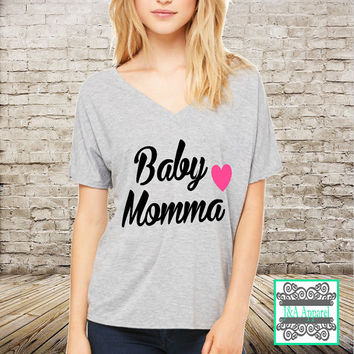 Baby Momma - Flowy V-Neck Shirt - V-Neck Tee - V-Neck Shirt - Baby Momma Shirt with Large Writing - Baby Momma Shirt