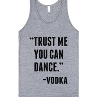 Trust Me You Can Dance Vodka Tank Top (ide252108)-Tank