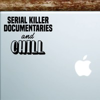 Serial Documentaries and Chill Laptop Wall Decal Sticker Vinyl Art Quote Macbook Apple Decor Car Window Truck Kids Baby Teen Funny Netflix