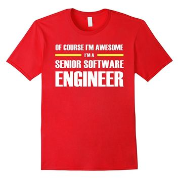 Senior Software Engineer Gifts I'm Awesome T-Shirt