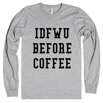 IDFWU BEFORE COFFEE LONG SLEEVE TEE T-SHIRT IDE04290146