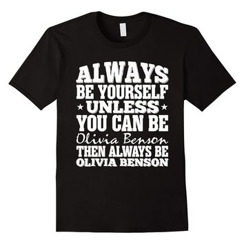 Always Be Yourself Unless You Can Be Olivia Benson T Shirt