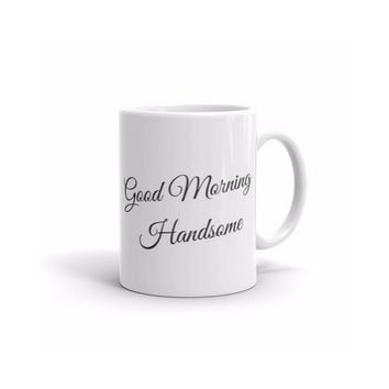 Coffee Mug - Good Morning Handsome