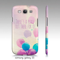 """Samsung galaxy S3, iphone4,4s,5 case  """"Theres a place out there for us"""", whimsical balloon photography, inspirational"""