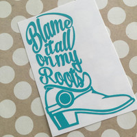 Blame It All On My Roots Decal | Southern Charm Decals | Boot Decal | Country Girl Decal | Truck Decal | Southern Decal | Preppy Decal | 235