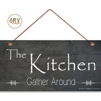 "Kitchen Sign, The Kitchen Gather Around Rustic Crackle Wood Style, Wall Art, Dining, Cafe Sign, Weatherproof, 5"" x 10"" Sign, Made To Order"