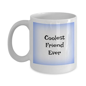 Funny Coffee Mug-Coolest Friend Ever-Cup Novelty Gift Tea Women Men friendship