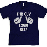 This Guy Loves Beer shirt funny drinking T Shirt S-4XL