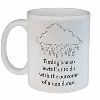 Timing Has a Lot To Do with the Outcome of a Rain Dance Coffee or Tea Mug