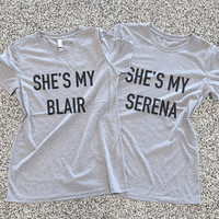 Gossip Girl - Shes my Serena Shes my Blair - BFF - Best Friend - Gift - Womens - Unisex T Shirt - Graphic Tee