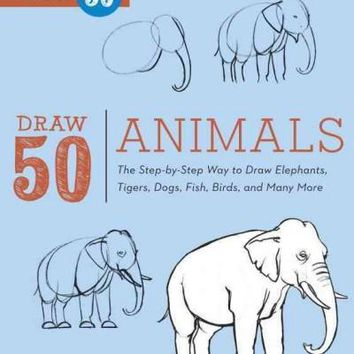 Draw 50 Animals: The Step-by-Step Way to Draw Elephants, Tigers, Dogs, Fish, Birds, and Many More (Draw 50)