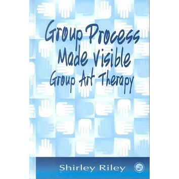 Group Process Made Visible: Group Art Therapy: Group Process Made Visible