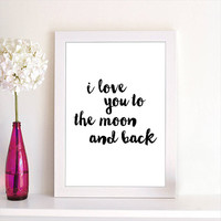 Typographic Art Print I Love You To The Moon And Back Black and White Handwritten Style Typography Art Poster Print Home Decor Wall Art