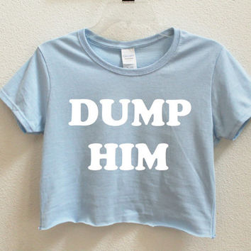 Dump Him Graphic Print Women's Crop Shirt S M L Xl Xxl 3Xl