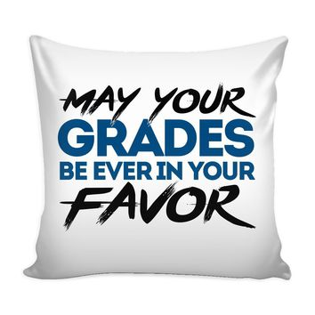Graphic Pillow Cover May Your Grades Be Ever In Your Favor