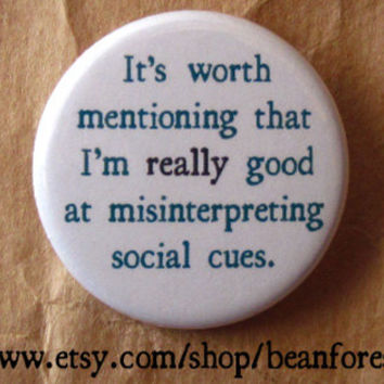 it's worth mentioning i'm REALLY good at misinterpreting social cues - awkward - pinback button badge