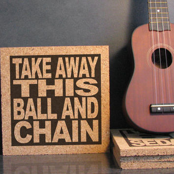 SOCIAL DISTORTION LYRICS - Take Away This Ball And Chain - Cork Trivet Hot Pad Wall Art - Kitchen Decor Office Cubicle Decor