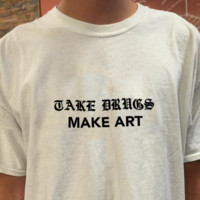 """Take Drugs Make Art"" Tee"