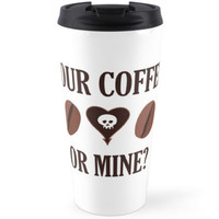 'Your Coffee Or Mine?' Travel Mug by rlaurendesign