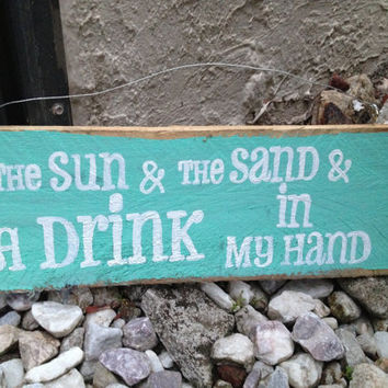 "Hand Painted Wooden Plank - ""The Sun and The Sand and A Drink In My Hand"""