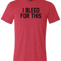 I Bleed For This Shirt - Crossfit Shirt - Workout Shirt
