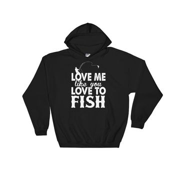 Love Me Like You Love to Fish Hoodie
