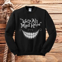 we're all mad here sweater unisex adults