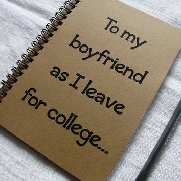 To my boyfriend as I leave for college - 5 x 7 journal
