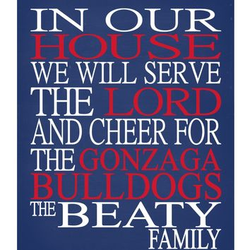In Our House We Will Serve The Lord And Cheer for The Gonzaga Bulldogs - Zags Personalized Christian Print - sports art - multiple sizes